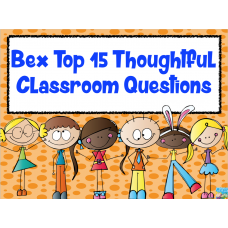 Bex Top 15 Thoughtful Classroom Questions